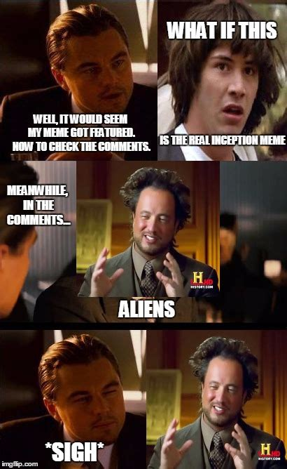 Inception Meme Generator - people always say quot aliens quot in every comment section xd