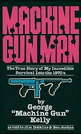 george machine gun the complete story of his books machine gun the true story of my