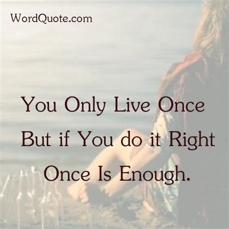 live once you only live once