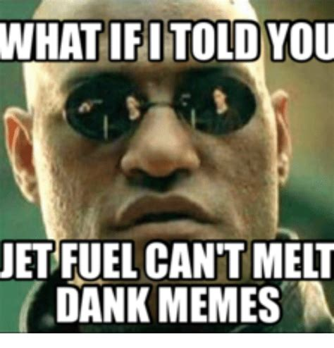Tourettes Meme - what ifi told you jet fuel cant melt dank memes dank