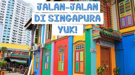 Mini 2 Di Singapura belum ke singapura kalau skip 15 tempat wisata penting ini