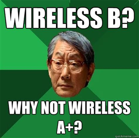 Wireless Meme - wireless b why not wireless a high expectations asian