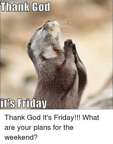 Thank God Its Friday Meme - funny memes of 2017 on sizzle meme generator