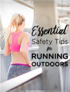 9 Tips For A Safe Outdoors Run by Essential Safety Tips For Running Outdoors The Eatsmart