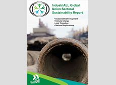 IndustriALL Global Union Sectoral Sustainability Report ... Unions 2016