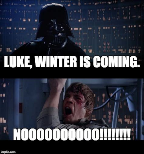 Meme Generator Winter Is Coming - star wars no meme imgflip