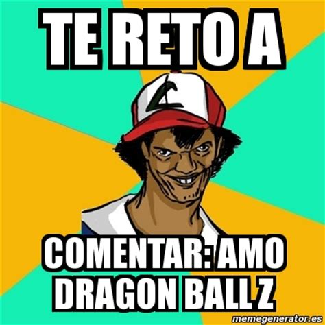 Dragon Ball Z Meme Generator - meme ash pedreiro te reto a comentar amo dragon ball z