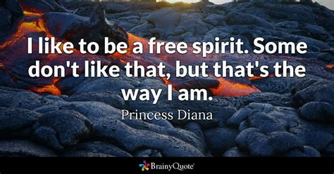 princess diana quotes brainyquote i like to be a free spirit some don t like that but that