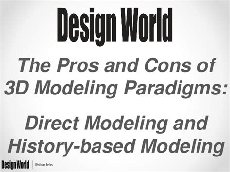 design engineer pros and cons the pros and cons of 3d modeling paradigms direct