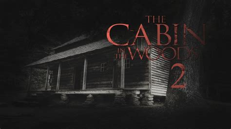 Cabin In The Woods by The Cabin In The Woods 2 Trailer 2017 Fanmade Hd