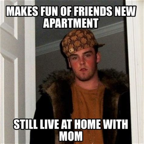 Memes To Make Fun Of Friends - meme creator makes fun of friends new apartment still