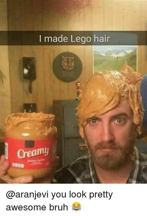 Made Meme - i made lego hair creamy you look pretty awesome bruh