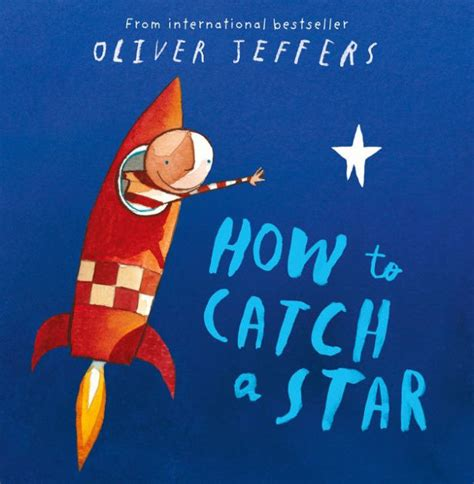 0007150342 how to catch a star how to catch a star by oliver jeffers paperback barnes