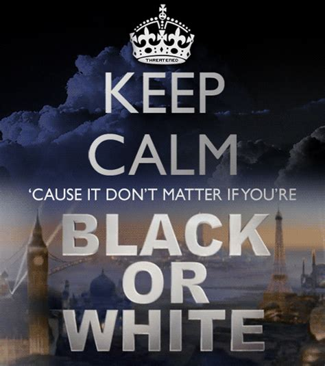 Keep Calm And Don T Despair keep calm cause it don t matter if you re black or white