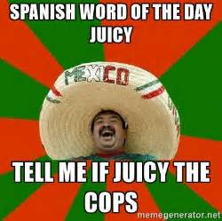 Spanish Word Of The Day Meme - spanish word of the day juicy tell me if juicy the cops