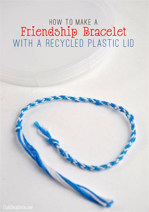 how to make bracelets with how to make a friendship bracelet with a recycled plastic lid
