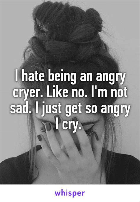 Kaos I M Not I M Just Get Less i being an angry cryer like no i m not sad i just get so angry i cry anonymous