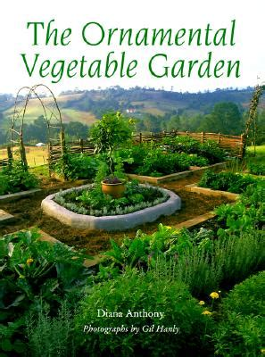 ornamental vegetable garden the ornamental vegetable garden by diana anthony gil hanly reviews description more isbn