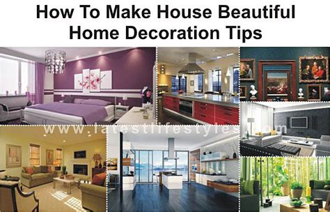 ideas to make your home beautiful how to make house beautiful home decoration tips