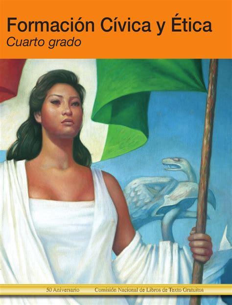 libro de cvica y tica de 6 grado 2016 2017 formaci 243 n c 237 vica y 201 tica 4to by juan pablo issuu