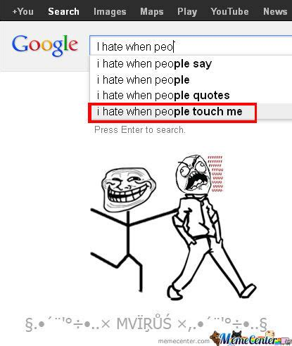 I Hate People Meme - i hate when people touch me by mvirus meme center