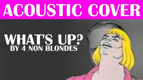 4 non blondes whats up youtube what s up by 4 non blondes acoustic cover youtube