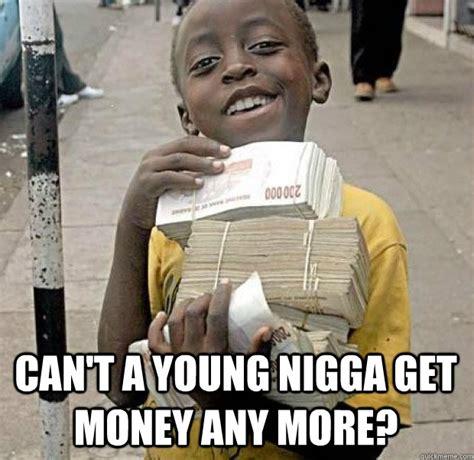 Get Money Meme - can t a young nigga get money any more theraflu quickmeme