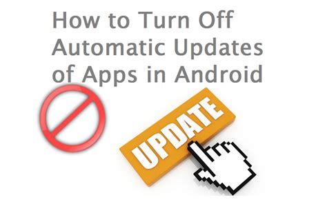 how to turn automatic updates android how to turn automatic updates of apps in android