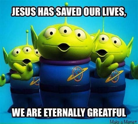 Toy Story Aliens Meme - jesus saved our lives pictures photos and images for