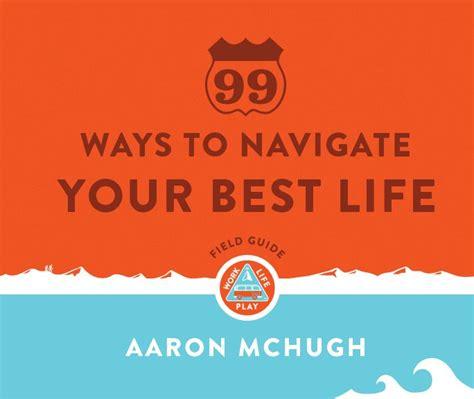 libro 99 ways to tell 99 ways to navigate your best life de aaron mchugh libros de blurb espa 241 a