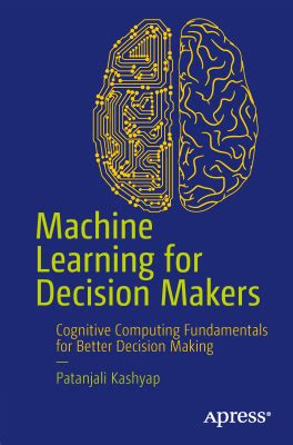 kashyap p machine learning for decision makers cognitive