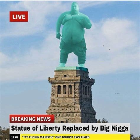 Statue Of Liberty Meme - statue of liberty big nigga know your meme