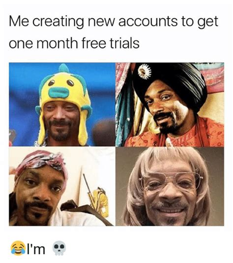 Create A New Meme - me creating new accounts to get one month free trials i m