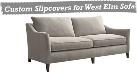 west elm sofa cover west elm slipcovers custom made slipcover for your sofa