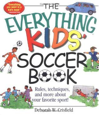 The Everything Kids Soccer Book Rules Techniques And