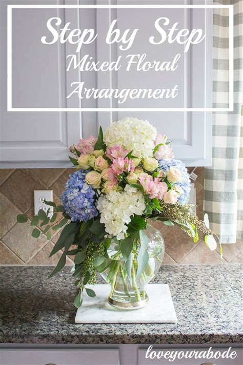 step by step mixed floral arrangement love your abode