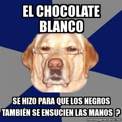Memes De Chocolate - meme perro racista el chocolate blanco se hizo para que