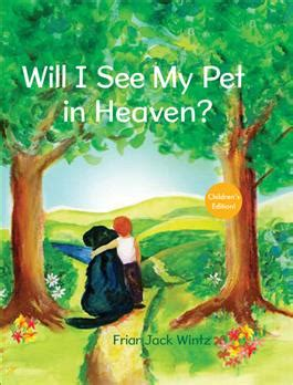 will i see my in heaven will i see my pet in heaven