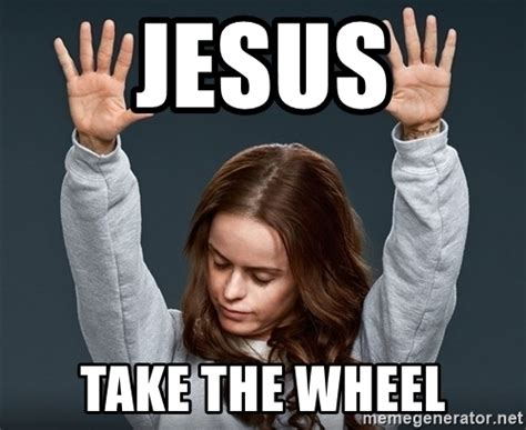 Jesus Take The Wheel Meme - jesus take the wheel meme 28 images jesus take the