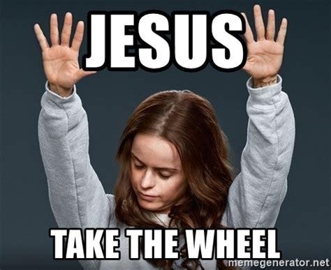 Jesus Take The Wheel Meme - jesus take the wheel orange is the new black meme