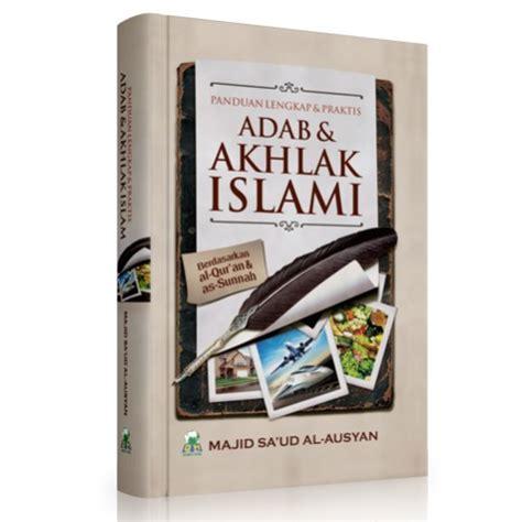 Buku Adab Akhlak Penuntut Ilmu buku panduan lengkap dan praktis adab dan akhlak islami bukumuslim co