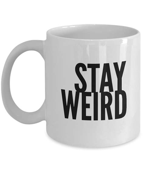 weird coffee mugs stay weird mug funny coffee mugs 11 oz ebay