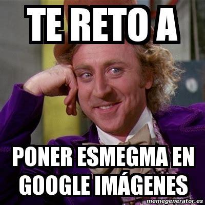 imagenes google memes meme willy wonka te reto a poner esmegma en google
