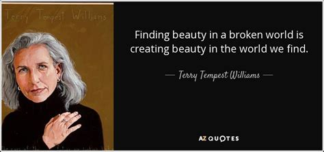 Finding In A Broken World terry tempest williams quote finding in a broken