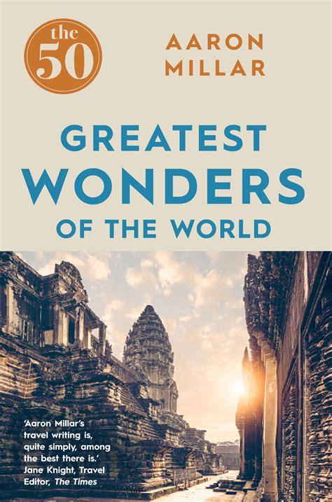 greatest wonders   world aaron millar