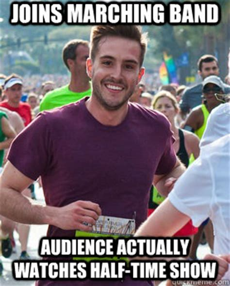 Photogenic Runner Meme - joins marching band audience actually watches half time