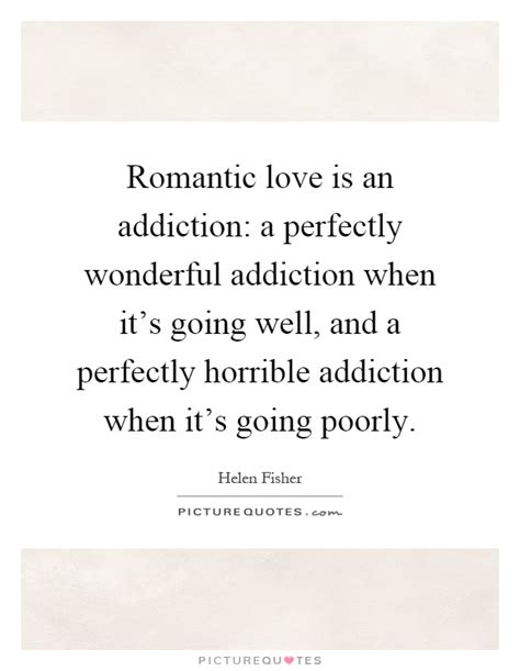 addiction love quotes and quotes romantic love is an addiction a perfectly wonderful