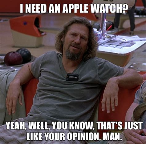 The Big Lebowski Meme - embrace the imockery 20 hilarious apple watch memes