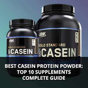 best casein supplement best casein protein powder top 10 supplements complete