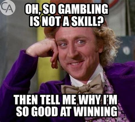 Casino Memes - is gambling a game of skill or chance memes pinterest